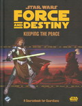 Force and Destiny : Keeping the Peace - A Sourcebook for Guardians