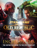 Star Wars The Old Republic Encyclopedia : The Definitive Guide to the Epic Conflict